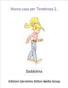 Daddolina - Nuova casa per Tenebrosa 2.