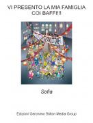 Sofia - VI PRESENTO LA MIA FAMIGLIA COI BAFFI!!!