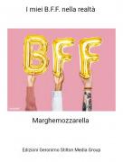 Marghemozzarella - I miei B.F.F. nella realtà