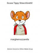marghemozzarella - Scusa Tippy Stracchinetti!