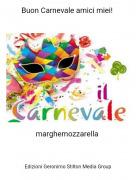 marghemozzarella - Buon Carnevale amici miei!