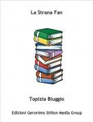 Topizia Bluggio - La Strana Fan