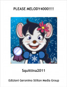 Squittina2011 - PLEASE MELODY4000!!!!