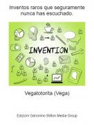 Vegatotorita (Vega) - Inventos raros que seguramente nunca has escuchado.