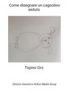 Topino Oro - Come disegnare un cagnolino seduto