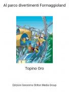 Topino Oro - Al parco divertimenti Formaggioland