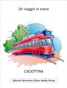 CACIOTTINA - Un viaggio in treno