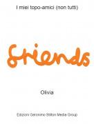 Olivia - I miei topo-amici (non tutti)