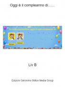 Liv B - Oggi è il compleanno di.......