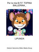 LIPUNDA - Per la mia B.F.F. TOPINA BALLERINA_