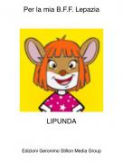 LIPUNDA - Per la mia B.F.F. Lepazia