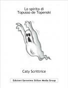 Caty Scrittrice - Lo spirito di Topusso de Topenski