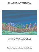 MITICO FORMAGGELE - UNA MIA AVVENTURA