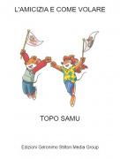 TOPO SAMU - L'AMICIZIA E COME VOLARE