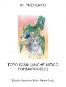 TOPO SAMU (ANCHE MITICO FORMARGGELE) - MI PRESENTO