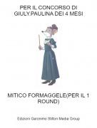MITICO FORMAGGELE(PER IL 1ROUND) - PER IL CONCORSO DI GIULY.PAULINA DEI 4 MESI