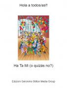 Ha Ta Mi (o quizás no?) - Hola a todos/as!!