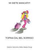TOPINA DAL BEL SORRISO - MI SIETE MANCATI!!!