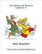 Señor Roquefort - Los Heroes de Ratonia-Capitulo 1-