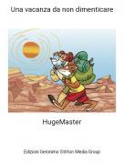 HugeMaster - Una vacanza da non dimenticare