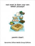 yasmin staart - wat moet je doen voor een lekker pizzatje?