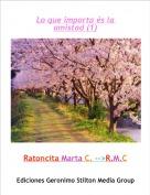 Ratoncita Marta C. -->R.M.C - Lo que importa és la amistad (1)