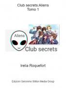 Irelia Roquefort - Club secrets:AliensTomo 1