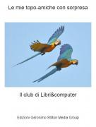 Il club di Libri&computer - Le mie topo-amiche con sorpresa