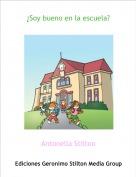 Antonella Stilton - ¿Soy bueno en la escuela?