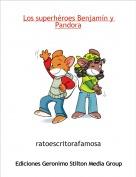 ratoescritorafamosa - Los superhéroes Benjamín y Pandora