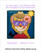 Topinas01--->Alessia<3<3<3 - Le mie topo..e le filastrocche dei famigliari di Geronimooo!!!