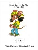 Francesca - Squit Squit e Bla Bla:Il mio Blog