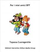Topassa Cuoregentile - Per i miei amici BFF