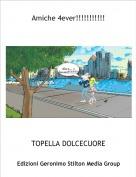 TOPELLA DOLCECUORE - Amiche 4ever!!!!!!!!!!!
