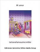 tatianafamousincreible - Mi amor