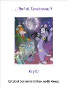 Kry!!! - I libri di Tenebrosa!!!