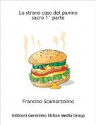 Francino Scamorzolino - Lo strano caso del panino sacro 1^ parte