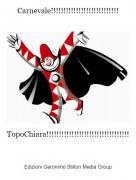 TopoChiara!!!!!!!!!!!!!!!!!!!!!!!!!!!!!!!!! - Carnevale!!!!!!!!!!!!!!!!!!!!!!!!!!!