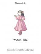 TOPOCLARA - Ciao a tutti