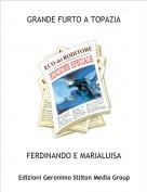 FERDINANDO E MARIALUISA - GRANDE FURTO A TOPAZIA
