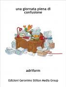 adriform - una giornata piena di confusione