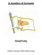 GiulyFrully - la bandiera di formaggi