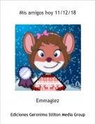 Emmaglez - Mis amigos hoy 11/12/18