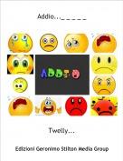 Twelly... - Addio..._ _ _ _ _
