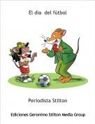 Periodista Stilton - El día  del fútbol