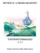 TOPORAFFORMAGGIO:) ;) :) - NETIDIO E I 4 REGNI INCANTATI