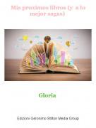 Gloria - Mis proximos libros (y a lo mejor sagas)