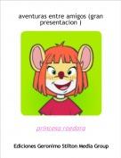 princesa roedora - aventuras entre amigos (gran presentacion )