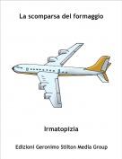Irmatopizia - La scomparsa del formaggio