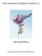 SerenaStilton - Una vacanza stratopica (numero 2)